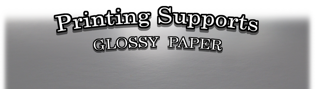 Printing Supports : Glossy Paper
