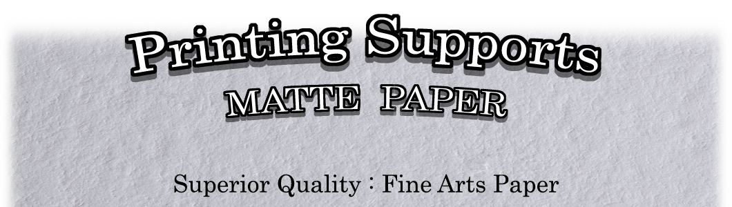 Printing Supports : Matte Paper of Superior Quality (Fine Arts Paper)