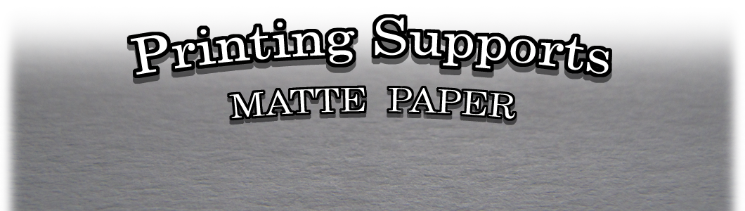 Printing Supports : Matte Paper